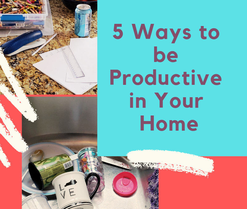 5 ways to be productive in your home