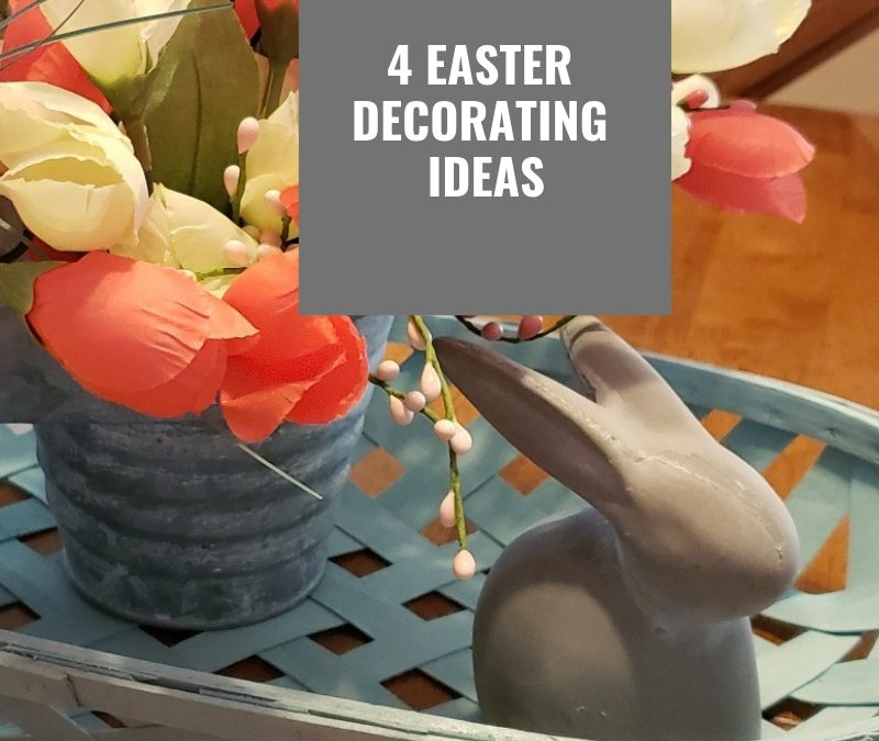 4 Easter Decorating Ideas